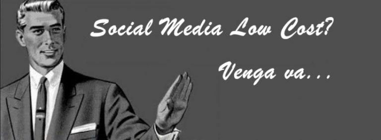 ¿Social Media Low Cost? Venga no me jodas!!!