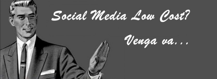 ¿Social Media Low Cost? Venga no me jodas!!!